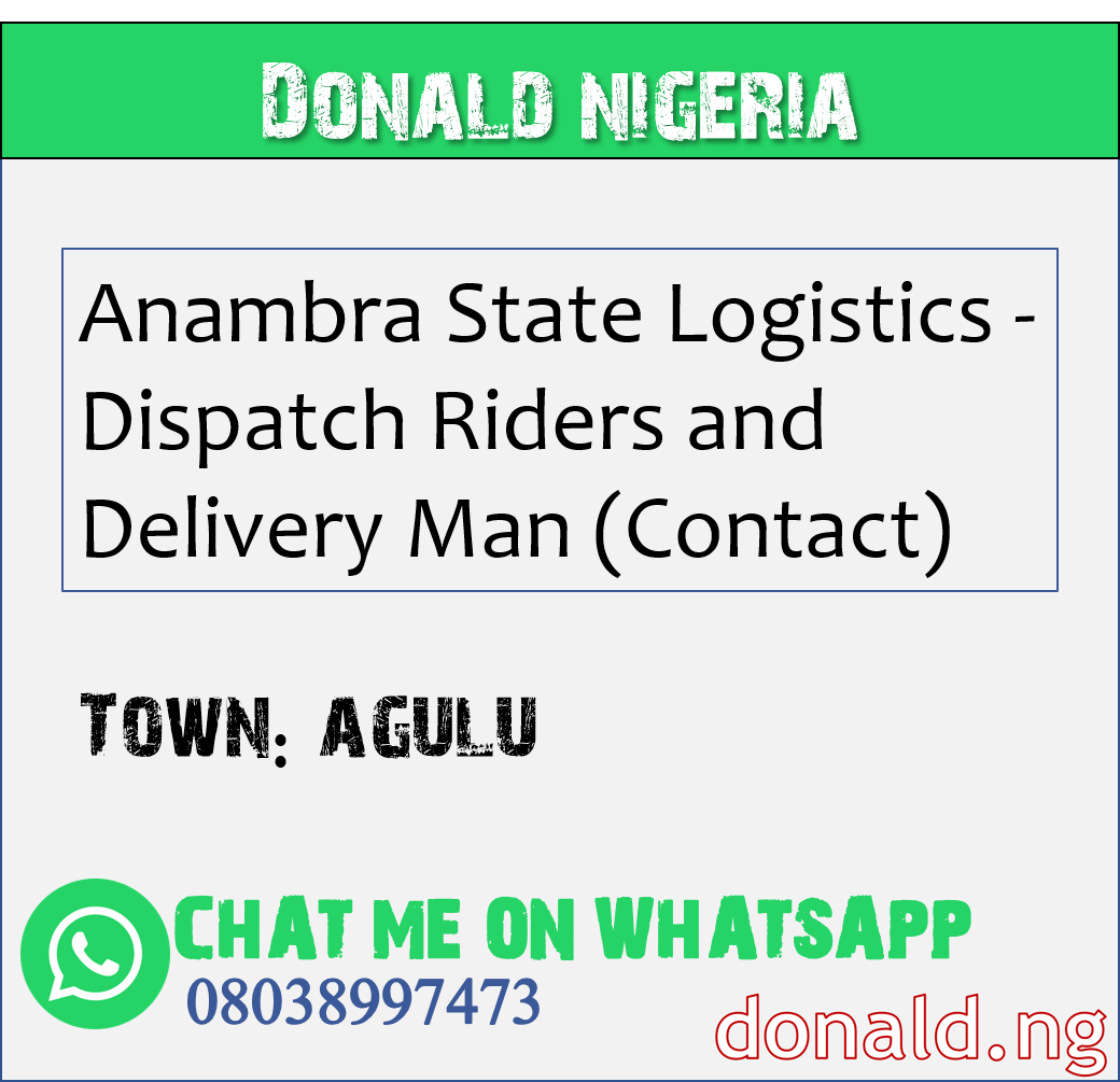AGULU - Anambra State Logistics - Dispatch Riders and Delivery Man (Contact)