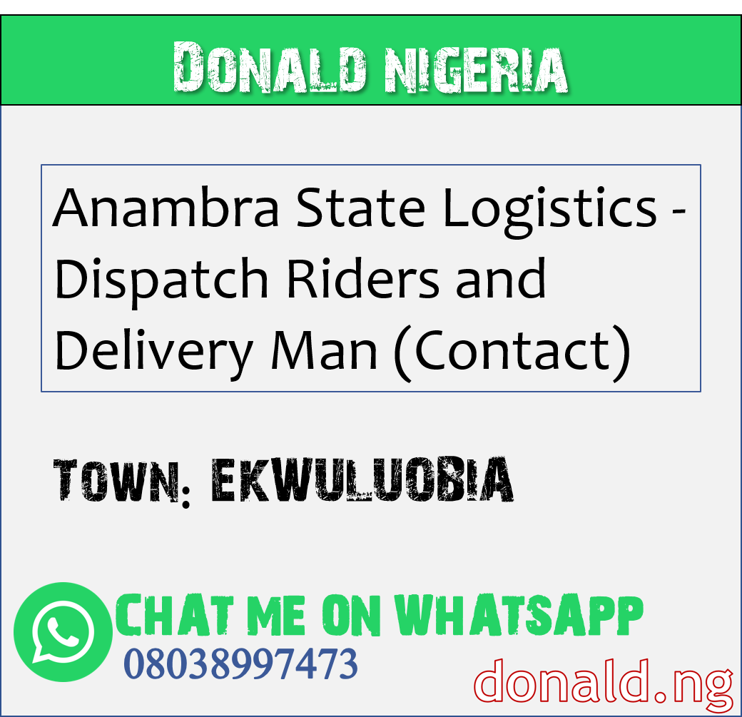 EKWULUOBIA - Anambra State Logistics - Dispatch Riders and Delivery Man (Contact)