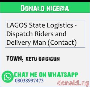 KETU ORISIGUN - LAGOS State Logistics - Dispatch Riders and Delivery Man (Contact)
