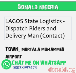 MURTALA MUHAMMED AIRPORT - LAGOS State Logistics - Dispatch Riders and Delivery Man (Contact)