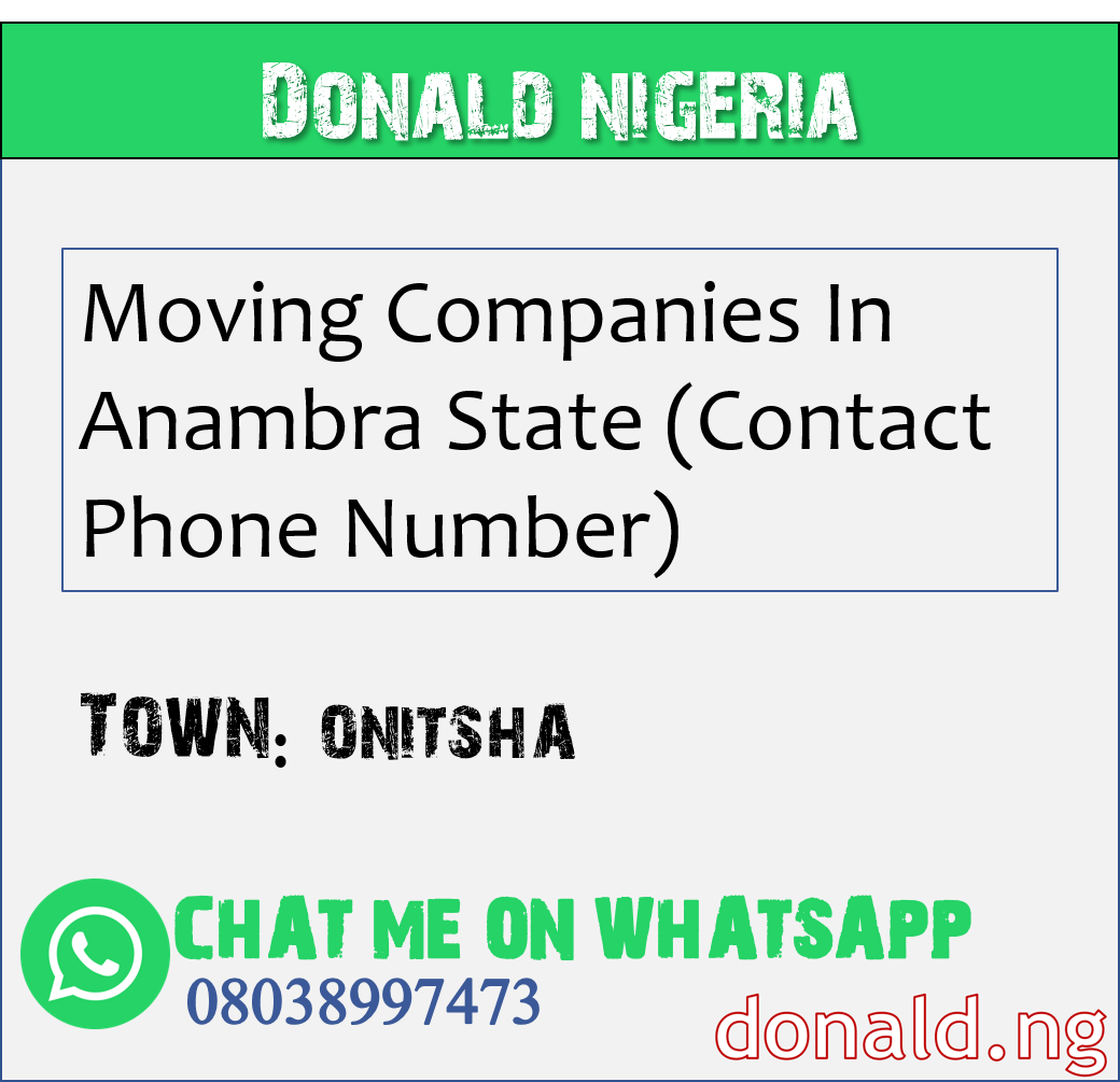 ONITSHA - Moving Companies In Anambra State (Contact Phone Number)